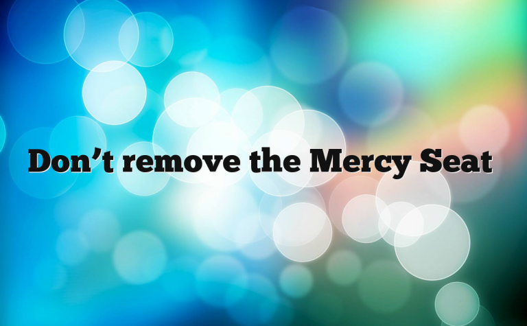 Don't remove the Mercy Seat