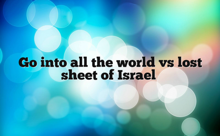 Go into all the world vs lost sheet of Israel