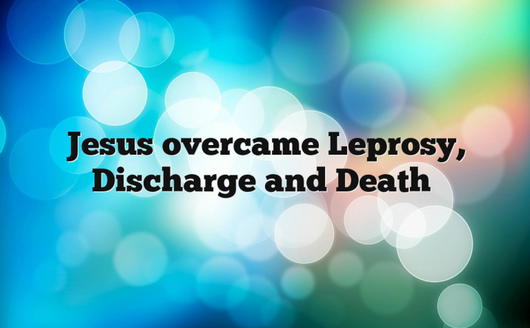 Jesus overcame Leprosy, Discharge and Death