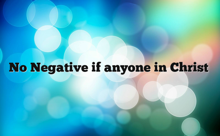 No Negative for anyone in Christ