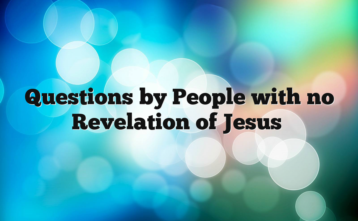 Questions by People with no Revelation of Jesus
