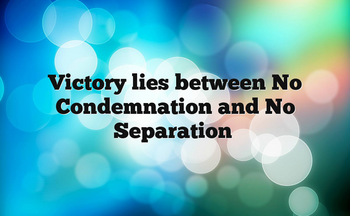 Victory lies between No Condemnation and No Separation