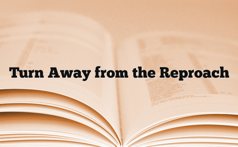 Turn Away from the Reproach