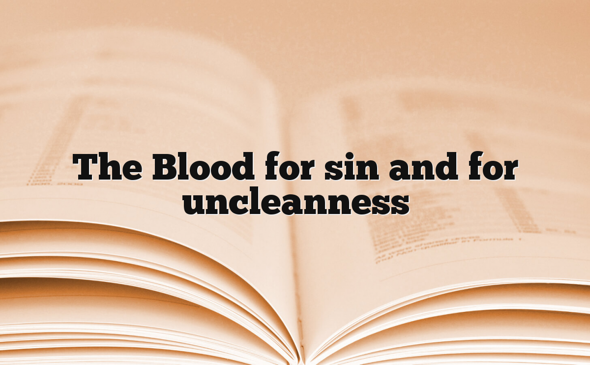 The Blood for sin and for uncleanness